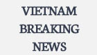 VIETNAM BREAKING NEWS